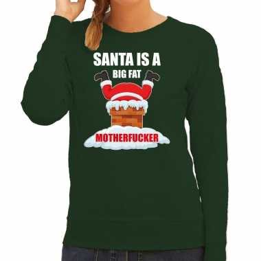 Foute kerstsweater / outfit santa is a big fat motherfucker groen voor dames